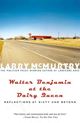 Walter Benjamin at the Dairy Queen By McMurtry, Larry